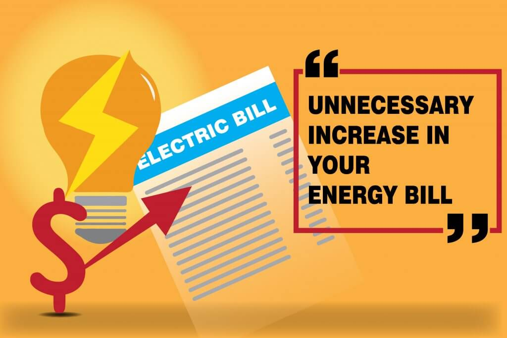 Unnecessary increase in your energy bill